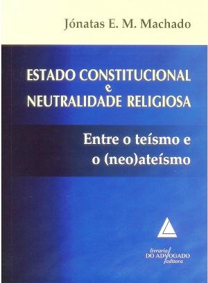 Estado Constitucional e Neutralidade Religiosa: Entre o teísmo e o neoateísmo
