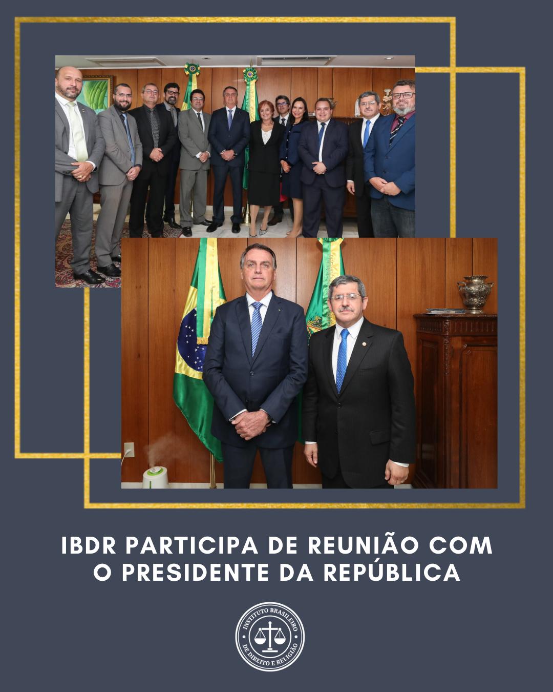 IBDR PARTICIPA DE REUNIÃO COM O PRESIDENTE DA REPÚBLICA